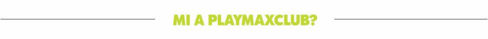 Mi a PlaymaxClub?